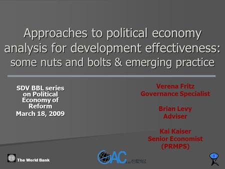The World Bank Approaches to political economy analysis for development effectiveness: some nuts and bolts & emerging practice SDV BBL series on Political.