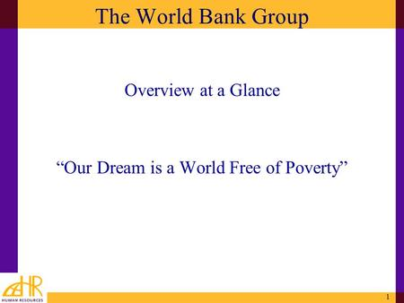 1 The World Bank Group Overview at a Glance Our Dream is a World Free of Poverty.