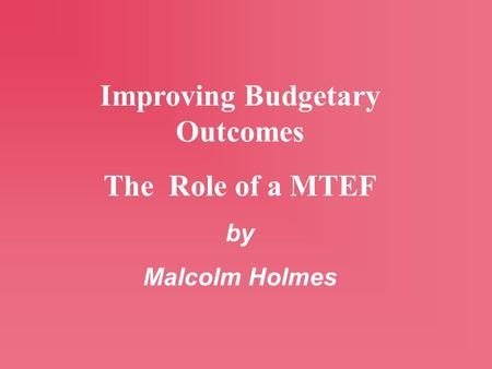 Improving Budgetary Outcomes The Role of a MTEF by Malcolm Holmes.