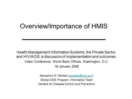 Overview/Importance of HMIS Health Management Information Systems, the Private Sector, and HIV/AIDS: a discussion of implementation and outcomes. Video.