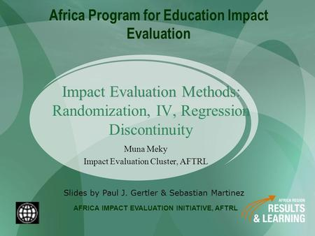 AFRICA IMPACT EVALUATION INITIATIVE, AFTRL Africa Program for Education Impact Evaluation Muna Meky Impact Evaluation Cluster, AFTRL Slides by Paul J.