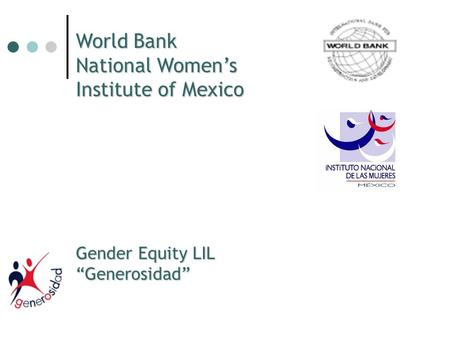 World Bank National Womens Institute of Mexico Gender Equity LIL Generosidad.