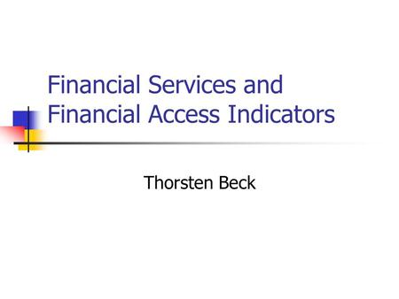 Financial Services and Financial Access Indicators Thorsten Beck.