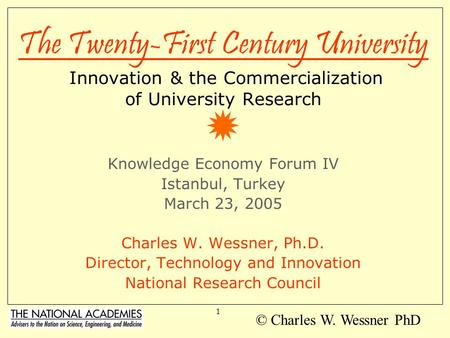 1 The Twenty-First Century University Innovation & the Commercialization of University Research Knowledge Economy Forum IV Istanbul, Turkey March 23,