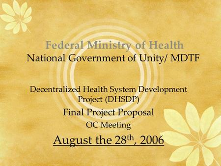 Federal Ministry of Health National Government of Unity/ MDTF Decentralized Health System Development Project (DHSDP) Final Project Proposal OC Meeting.