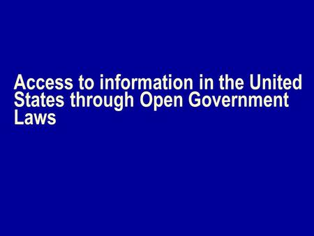 Access to information in the United States through Open Government Laws.
