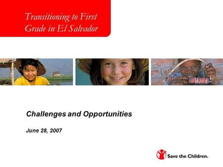 Sample subtitle in Gill Sans MAY 20, 2005 Transitioning to First Grade in El Salvador Challenges and Opportunities June 28, 2007.