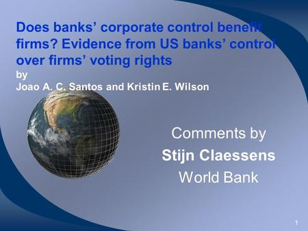 1 Does banks corporate control benefit firms? Evidence from US banks control over firms voting rights by Joao A. C. Santos and Kristin E. Wilson Comments.