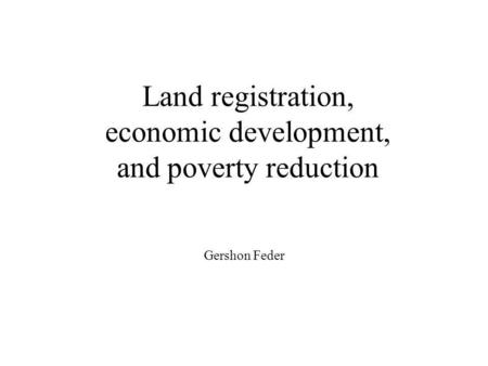 Land registration, economic development, and poverty reduction Gershon Feder.