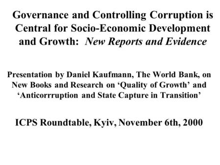 Governance and Controlling Corruption is Central for Socio-Economic Development and Growth: New Reports and Evidence Presentation by Daniel Kaufmann,