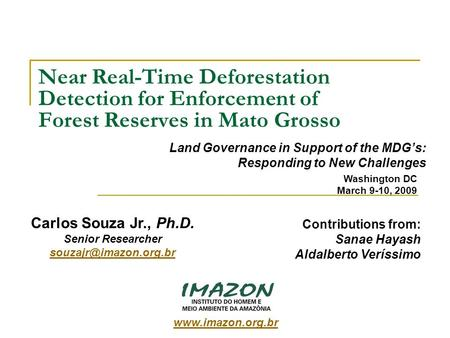 Near Real-Time Deforestation Detection for Enforcement of Forest Reserves in Mato Grosso Land Governance in Support of the MDGs: Responding to New Challenges.