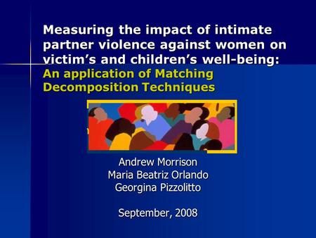 Measuring the impact of intimate partner violence against women on victims and childrens well-being: An application of Matching Decomposition Techniques.