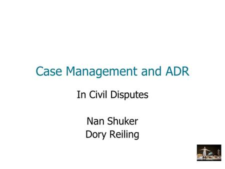 Case Management and ADR In Civil Disputes Nan Shuker Dory Reiling.