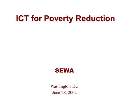 ICT for Poverty Reduction SEWA Washington DC June 28, 2002.