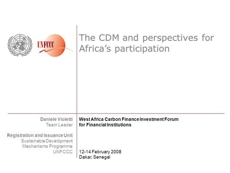 The CDM and perspectives for Africas participation Daniele Violetti Team Leader Registration and Issuance Unit Sustainable Development Mechanisms Programme.