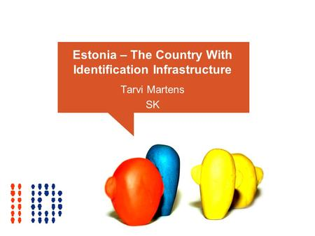 Estonia – The Country With Identification Infrastructure Tarvi Martens SK.