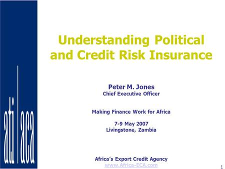 Africas Export Credit Agency www.Africa-ECA.com 1 Understanding Political and Credit Risk Insurance Peter M. Jones Chief Executive Officer Making Finance.
