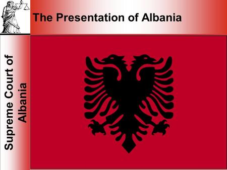1 Supreme Court of Albania 1 The Presentation of Albania.