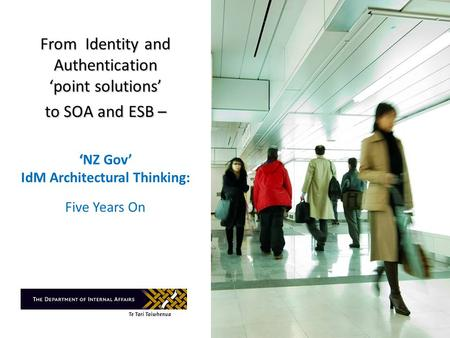 From Identity and Authentication point solutions to SOA and ESB – From Identity and Authentication point solutions to SOA and ESB –NZ Gov IdM Architectural.