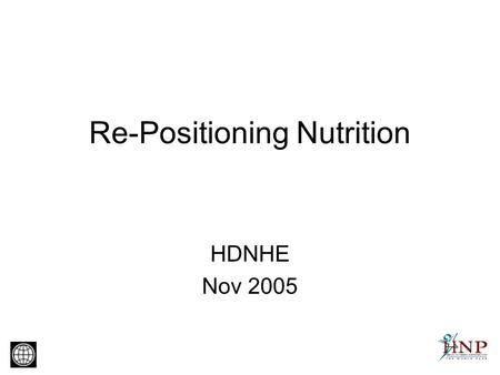 Re-Positioning Nutrition HDNHE Nov 2005. Malnutrition Poverty Leads to a >10% potential reduction in lifetime earnings for each malnourished individual.