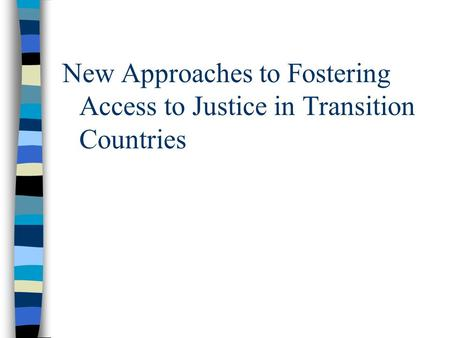 New Approaches to Fostering Access to Justice in Transition Countries.