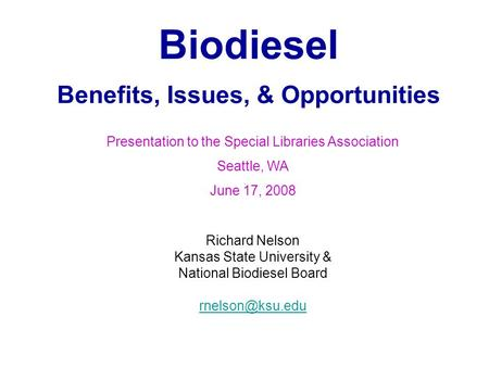 Biodiesel Benefits, Issues, & Opportunities Richard Nelson Kansas State University & National Biodiesel Board Presentation to the Special.