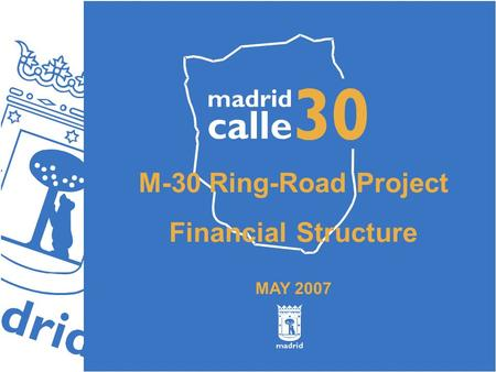 M-30 Ring-Road Project Financial Structure MAY 2007.