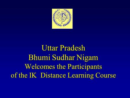Uttar Pradesh Bhumi Sudhar Nigam Welcomes the Participants of the IK Distance Learning Course.