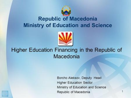 Republic of Macedonia Ministry of Education and Science Borcho Aleksov, Deputy Head Higher Education Sector Ministry of Education and Science Republic.