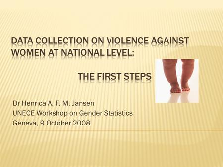 Dr Henrica A. F. M. Jansen UNECE Workshop on Gender Statistics Geneva, 9 October 2008.