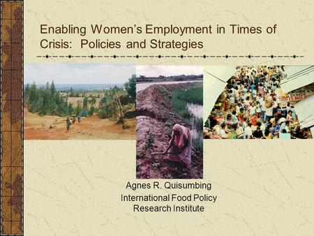 Enabling Womens Employment in Times of Crisis: Policies and Strategies Agnes R. Quisumbing International Food Policy Research Institute.
