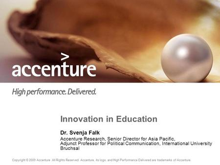 Copyright © 2009 Accenture All Rights Reserved. Accenture, its logo, and High Performance Delivered are trademarks of Accenture. Innovation in Education.
