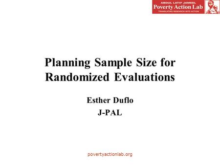 Povertyactionlab.org Planning Sample Size for Randomized Evaluations Esther Duflo J-PAL.
