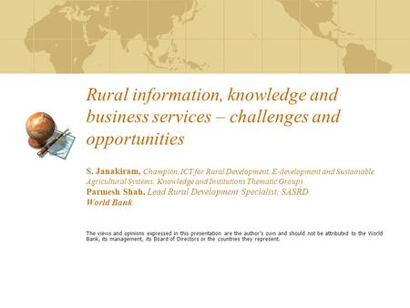 Rural information, knowledge and business services – challenges and opportunities S. Janakiram, Champion, ICT for Rural Development, E-development and.