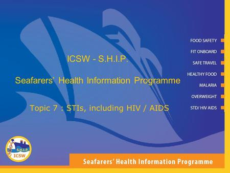 ICSW - S.H.I.P. Seafarers Health Information Programme Topic 7 : STIs, including HIV / AIDS.