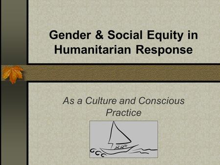 Gender & Social Equity in Humanitarian Response As a Culture and Conscious Practice.