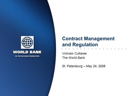 Contract Management and Regulation Vickram Cuttaree The World Bank St. Petersburg – May 24, 2008.