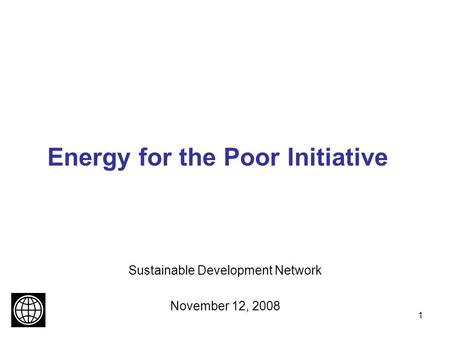 1 Energy for the Poor Initiative Sustainable Development Network November 12, 2008.