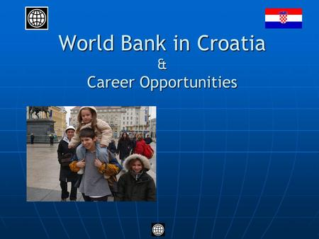 World Bank in Croatia & Career Opportunities. THE WORLD BANK GROUP 2/13/20142 The World Bank International Bank for Reconstruction and Development established.