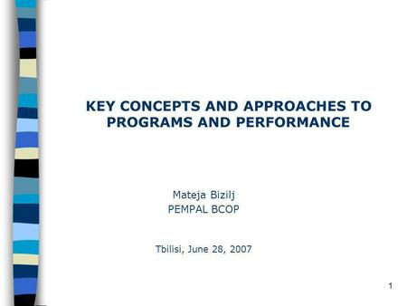1 Mateja Bizilj PEMPAL BCOP KEY CONCEPTS AND APPROACHES TO PROGRAMS AND PERFORMANCE Tbilisi, June 28, 2007.