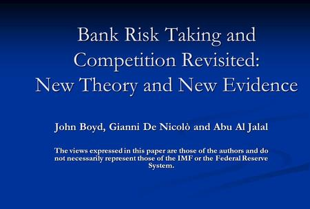 Bank Risk Taking and Competition Revisited: New Theory and New Evidence John Boyd, Gianni De Nicolò and Abu Al Jalal The views expressed in this paper.