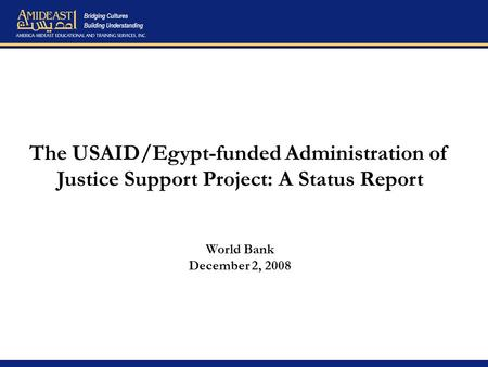 The USAID/Egypt-funded Administration of Justice Support Project: A Status Report World Bank December 2, 2008.