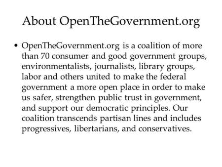About OpenTheGovernment.org OpenTheGovernment.org is a coalition of more than 70 consumer and good government groups, environmentalists, journalists, library.