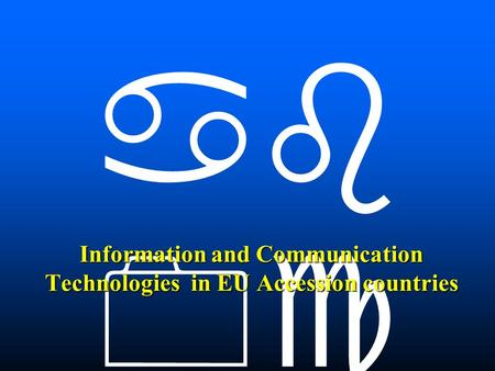 Information and Communication Technologies in EU Accession countries.