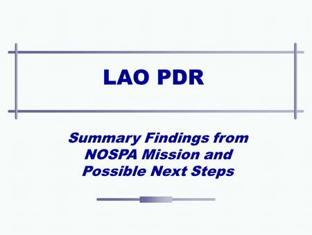 LAO PDR Summary Findings from NOSPA Mission and Possible Next Steps.