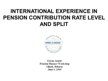 INTERNATIONAL EXPERIENCE IN PENSION CONTRIBUTION RATE LEVEL AND SPLIT.