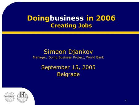 1 Doingbusiness in 2006 Creating Jobs Simeon Djankov Manager, Doing Business Project, World Bank September 15, 2005 Belgrade.
