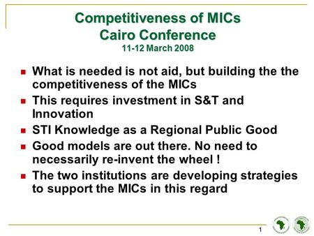 11 Competitiveness of MICs Cairo Conference 11-12 March 2008 What is needed is not aid, but building the the competitiveness of the MICs This requires.