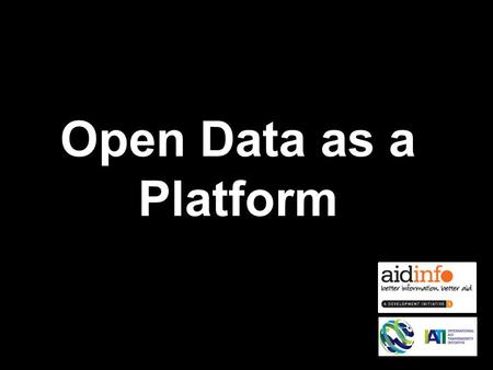Open Data as a Platform. ACCOUNTABILITY DIVERSION CORRUPTION EFFECTIVENES S EFFICIENCY OWNERSHIP BUDGET PLANNING FEEDBACK RESULTS COORDINATION PREDICTABILITY.