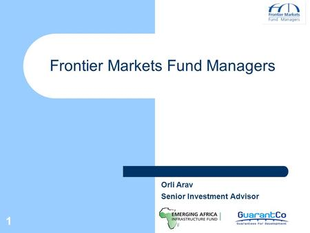 1 Frontier Markets Fund Managers Orli Arav Senior Investment Advisor.